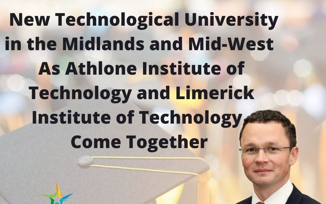 Minister Patrick O'Donovan has today welcomed the establishment of a new Technological University in the Midlands and Mid-West.
